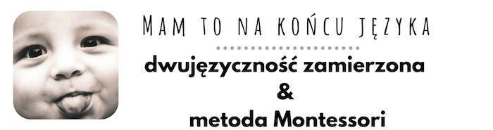 Mam to na końcu języka - dwujęzyczność zamierzona & metoda Montessori, angielski dla dzieci