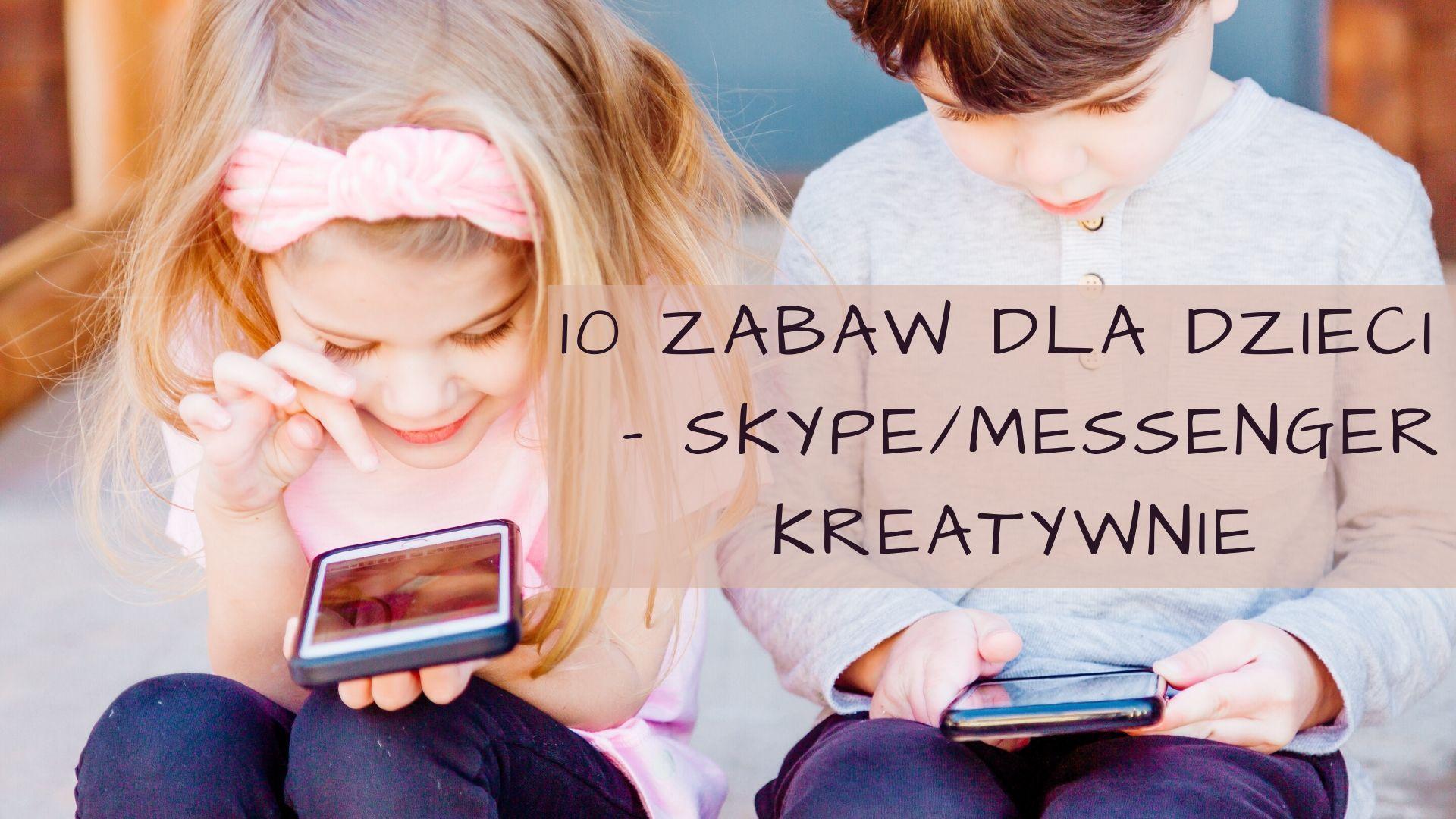 10 zabaw, które można zorganizować przez Skype lub Messenger