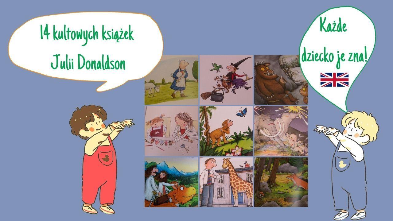 14 książek Julii Donaldson - tę autorkę zna każde anglojęzyczne dziecko