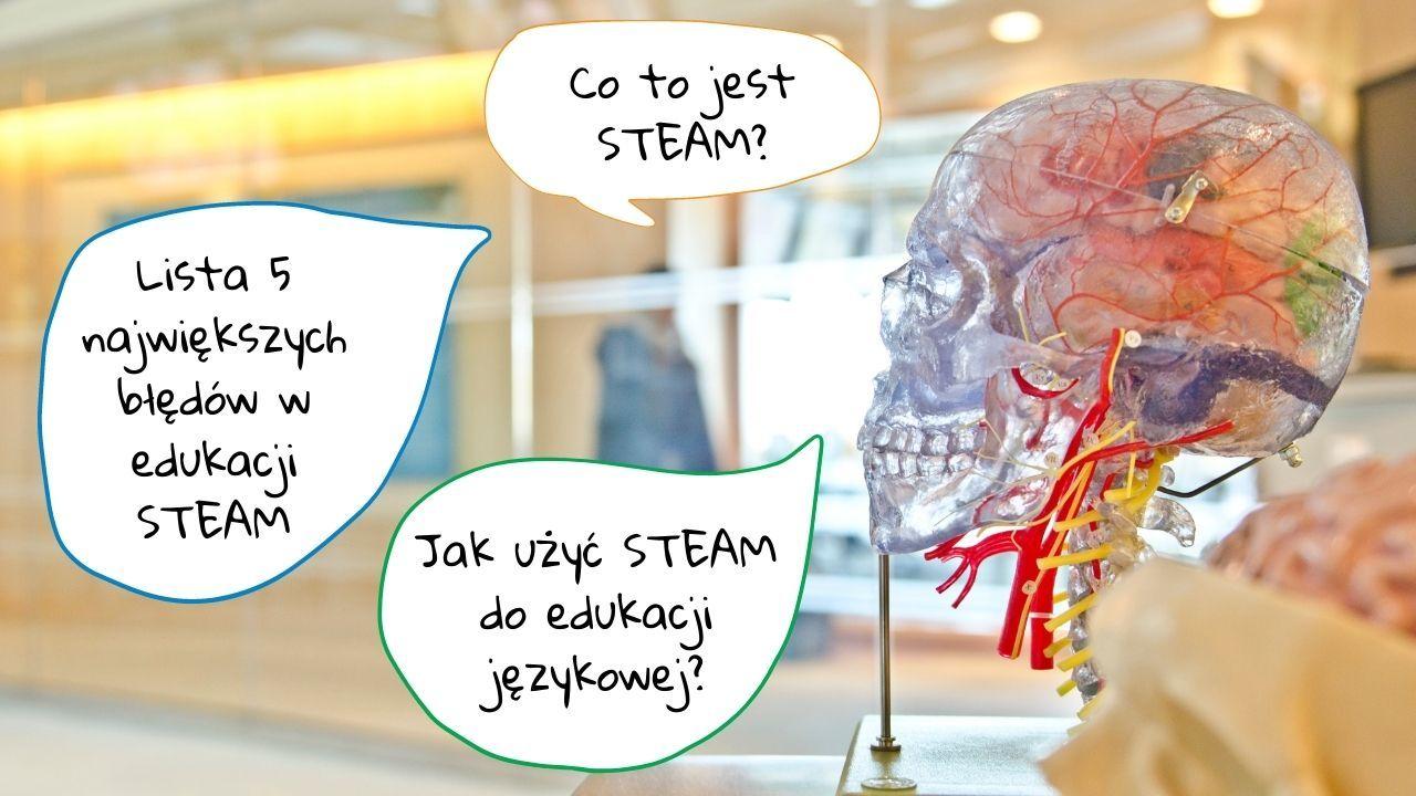 STEAM - hit ostatnich lat. 5 grzechów głównych w edukacji STEAM. STEAM + edukacja językowa
